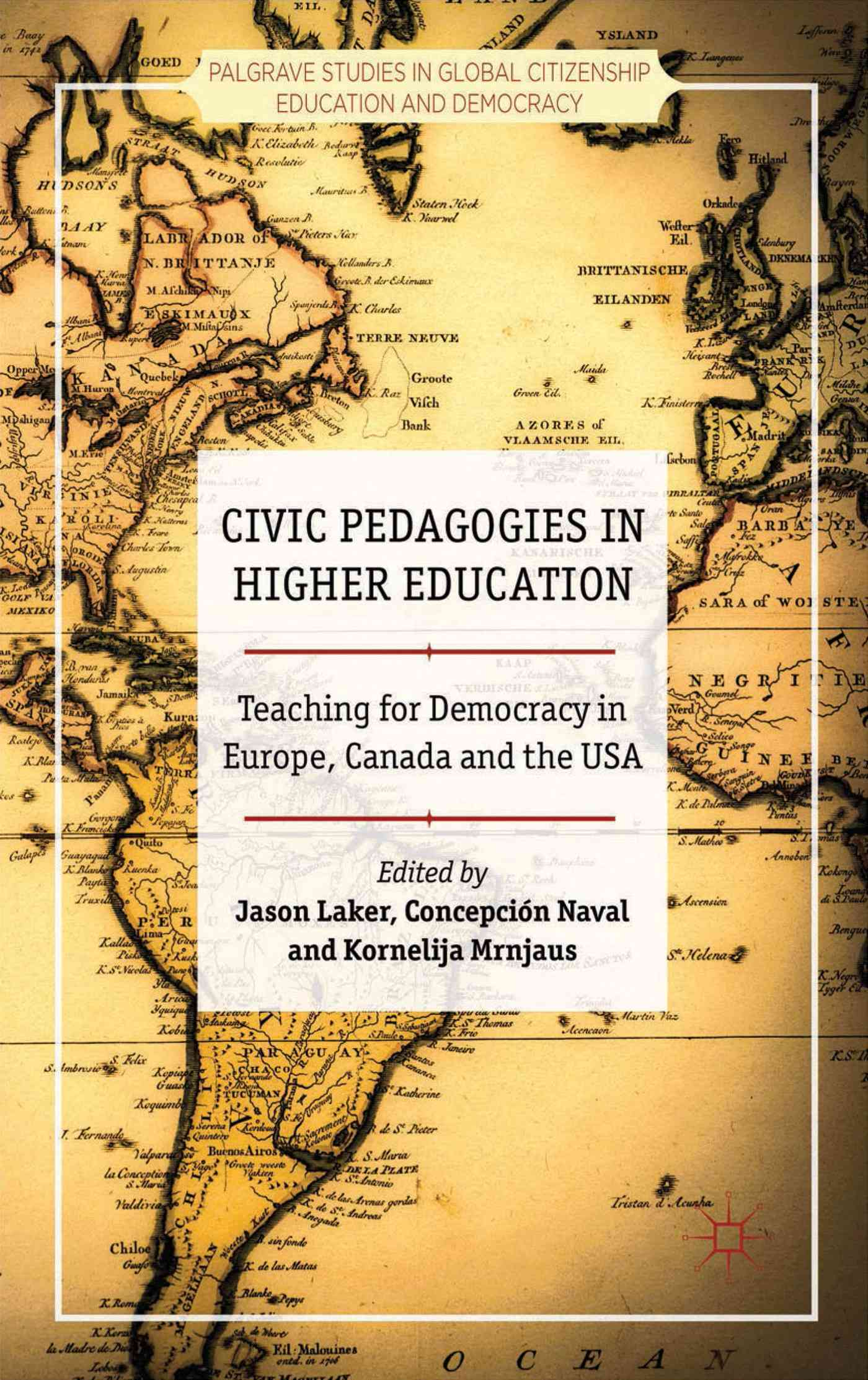 Civic Pedagogies in Higher Education By Laker, Jason (EDT)/ Mrnjaus, Kornelija (EDT)/ Naval, Concepci=n (EDT)